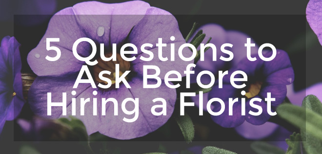 5 Questions to Consider Before Hiring a Florist