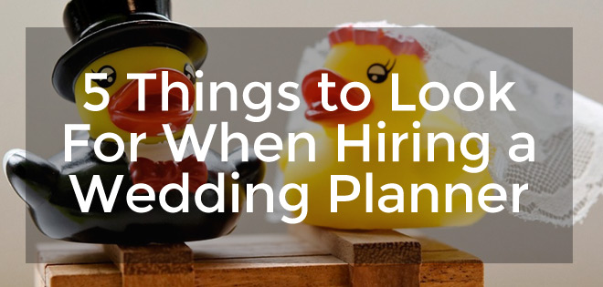 5 Things to Look For When Hiring a Wedding Planner