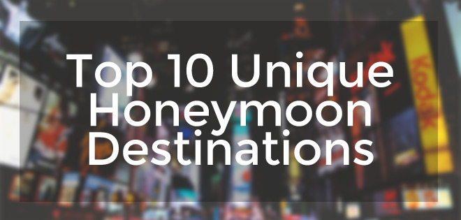 Top 10 unique honeymoon destinations unique events for Unique honeymoon destinations usa