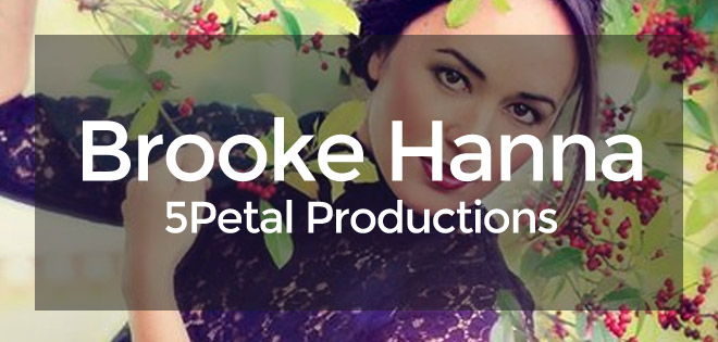 Brooke Hanna – 5 Petal Productions